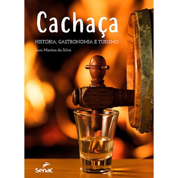 Livro Senac Cachaça História Gastronomia e Turismo - 30286